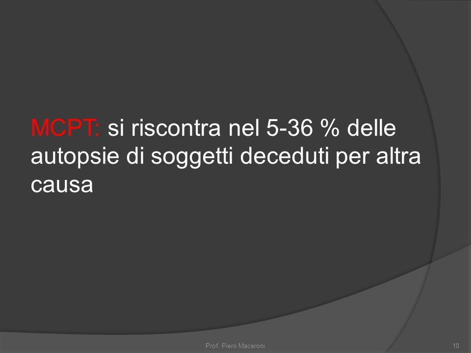 MCPT: si riscontra nel 5-36 % delle autopsie di soggetti deceduti per altra causa
