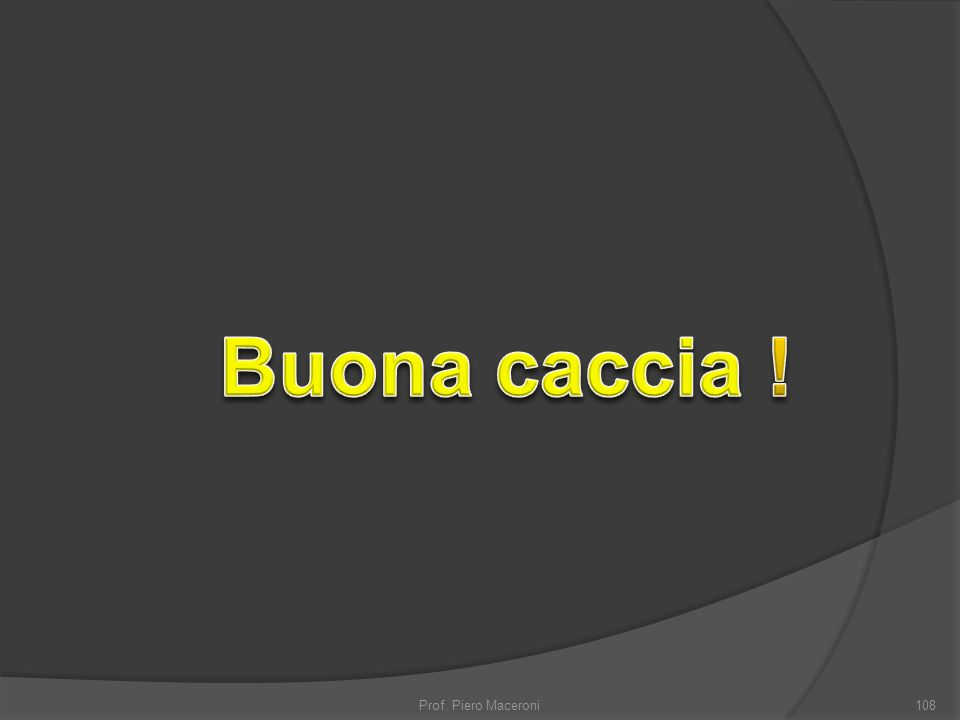 Buona caccia ! Prof. Piero Maceroni