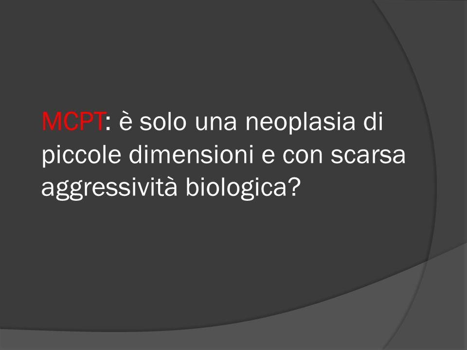MCPT: è solo una neoplasia di piccole dimensioni e con scarsa aggressività biologica