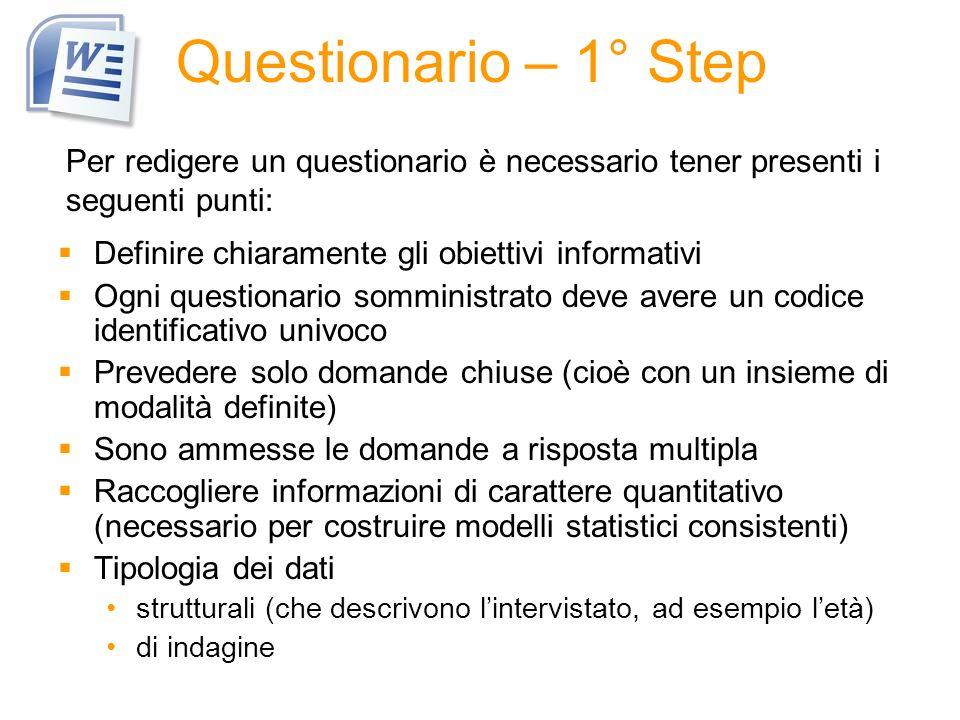 Questionario – 1° Step Per redigere un questionario è necessario tener presenti i seguenti punti: Definire chiaramente gli obiettivi informativi.