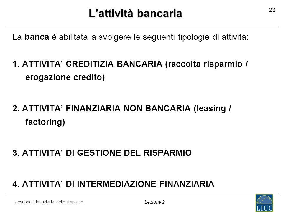 L'attività bancaria 23. La banca è abilitata a svolgere le seguenti tipologie di attività: