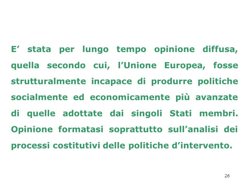 E' stata per lungo tempo opinione diffusa, quella secondo cui, l'Unione Europea, fosse strutturalmente incapace di produrre politiche socialmente ed economicamente più avanzate di quelle adottate dai singoli Stati membri.