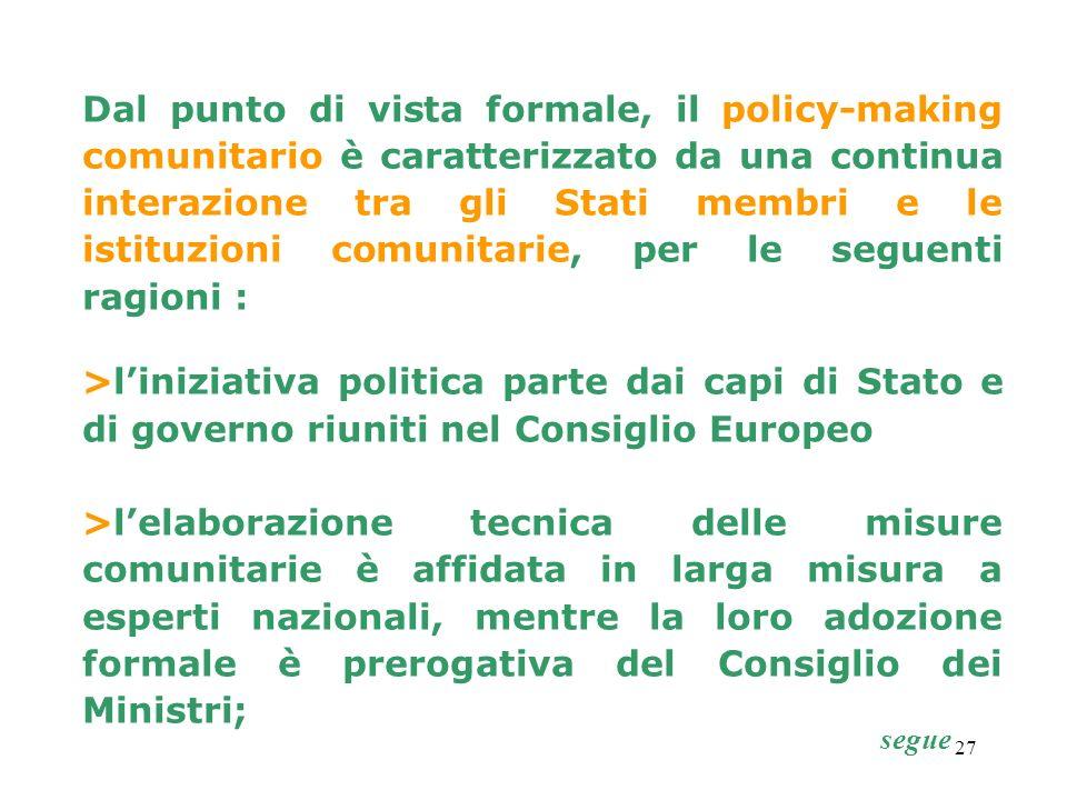 Dal punto di vista formale, il policy-making comunitario è caratterizzato da una continua interazione tra gli Stati membri e le istituzioni comunitarie, per le seguenti ragioni :