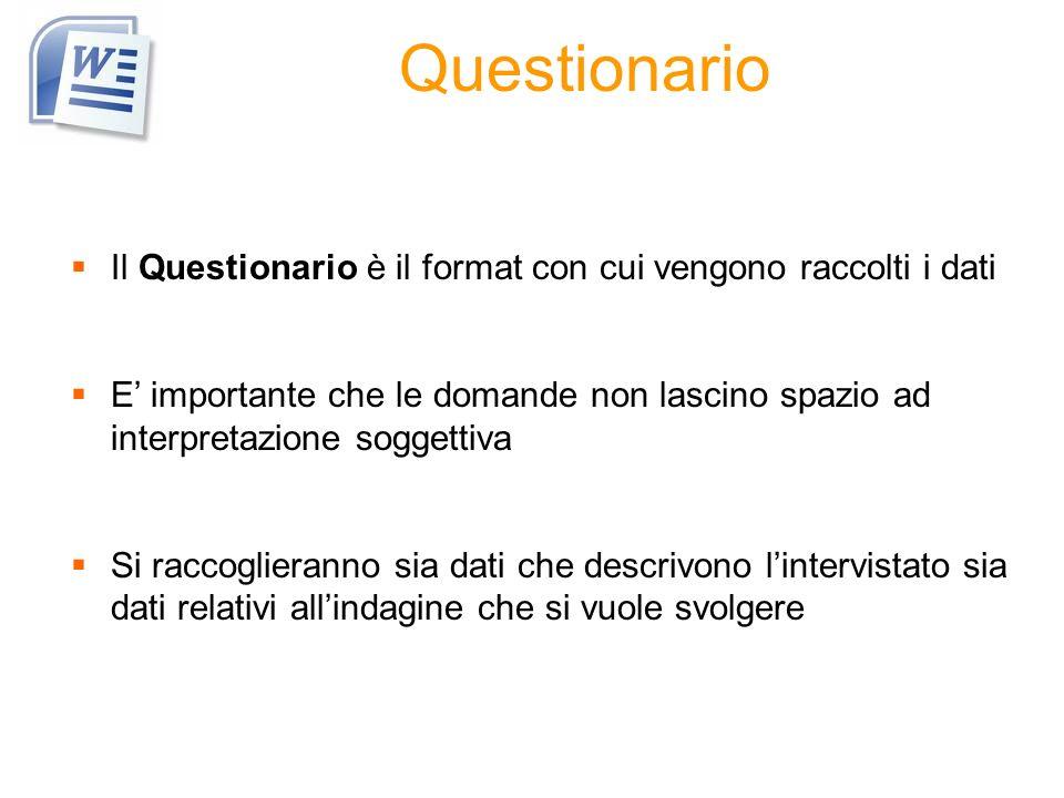 Questionario Il Questionario è il format con cui vengono raccolti i dati.