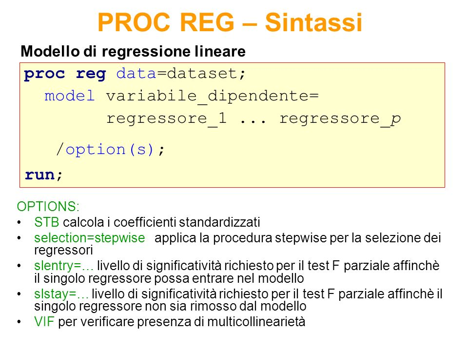 PROC REG – Sintassi proc reg data=dataset; model variabile_dipendente=