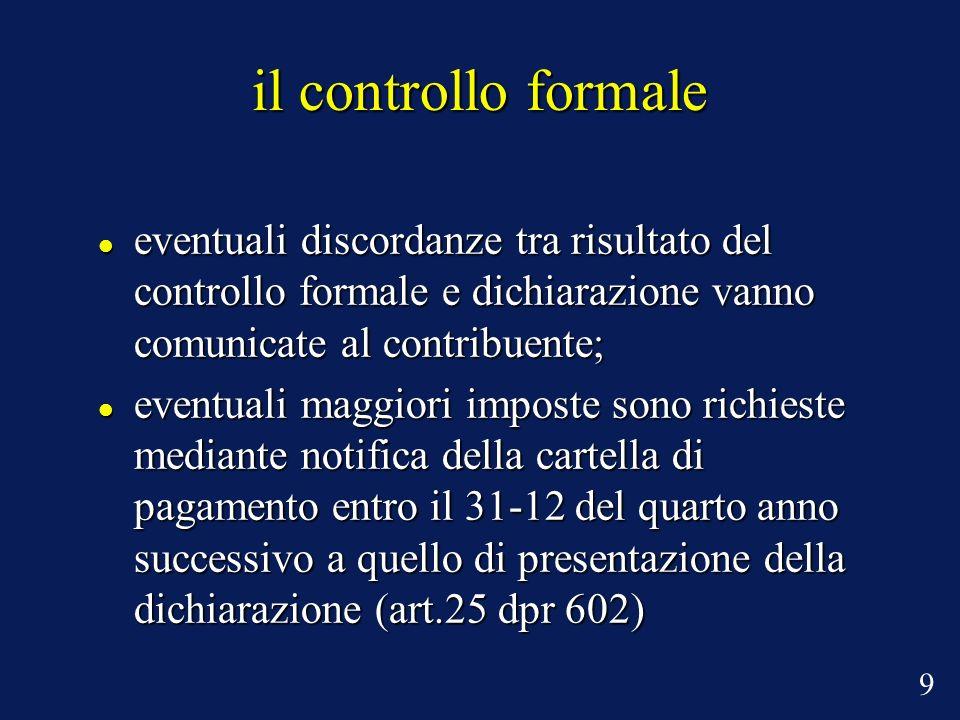 il controllo formale eventuali discordanze tra risultato del controllo formale e dichiarazione vanno comunicate al contribuente;