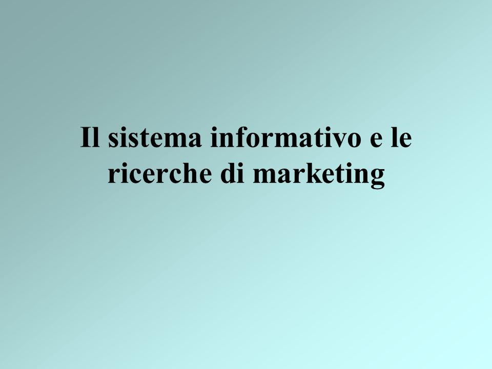 Il sistema informativo e le ricerche di marketing