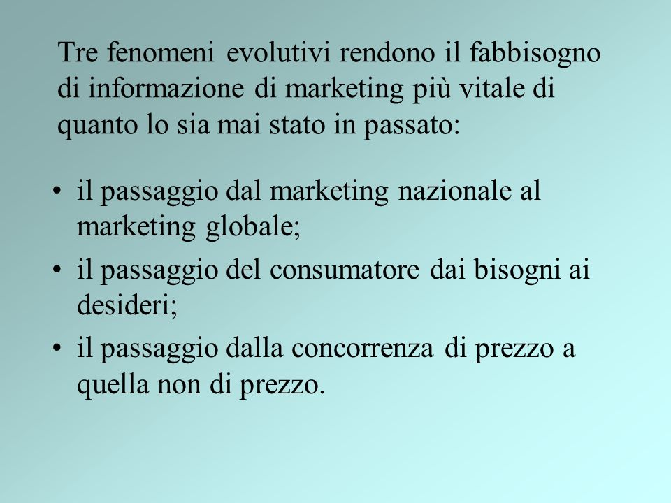 Tre fenomeni evolutivi rendono il fabbisogno di informazione di marketing più vitale di quanto lo sia mai stato in passato: