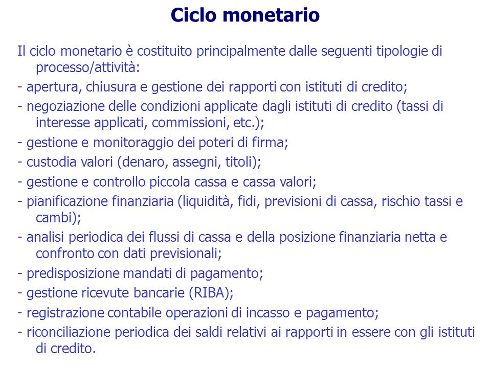 Ciclo monetario Il ciclo monetario è costituito principalmente dalle seguenti tipologie di processo/attività: