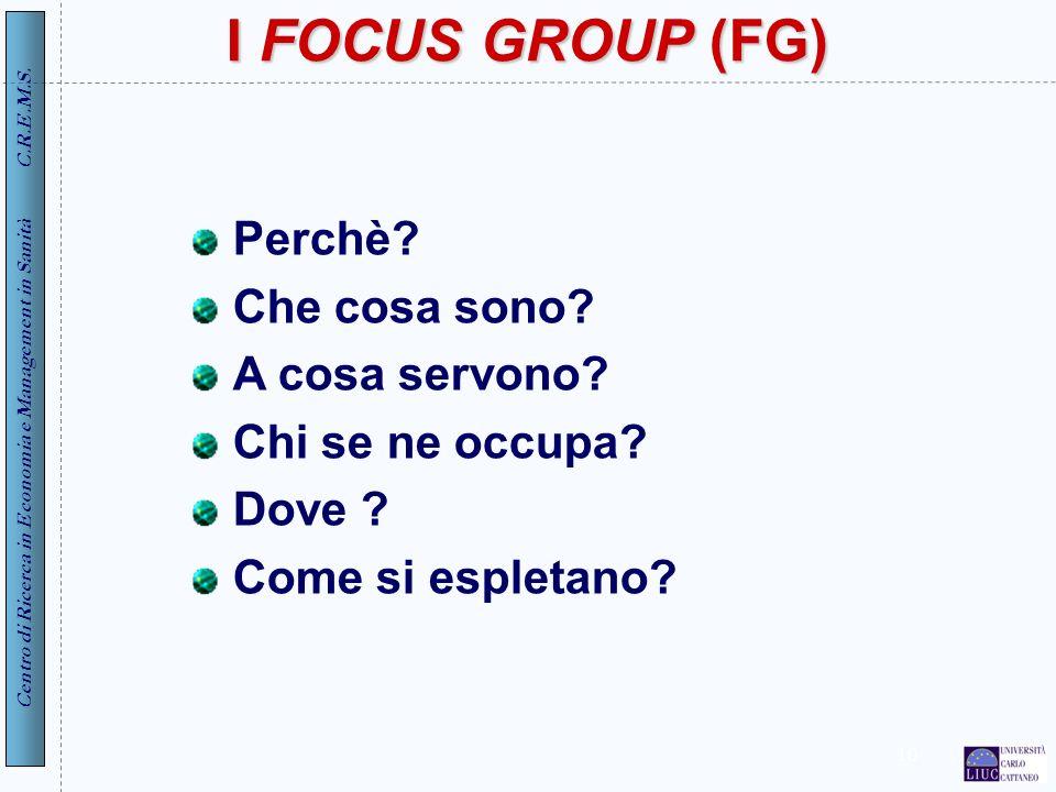 I FOCUS GROUP (FG) Perchè Che cosa sono A cosa servono