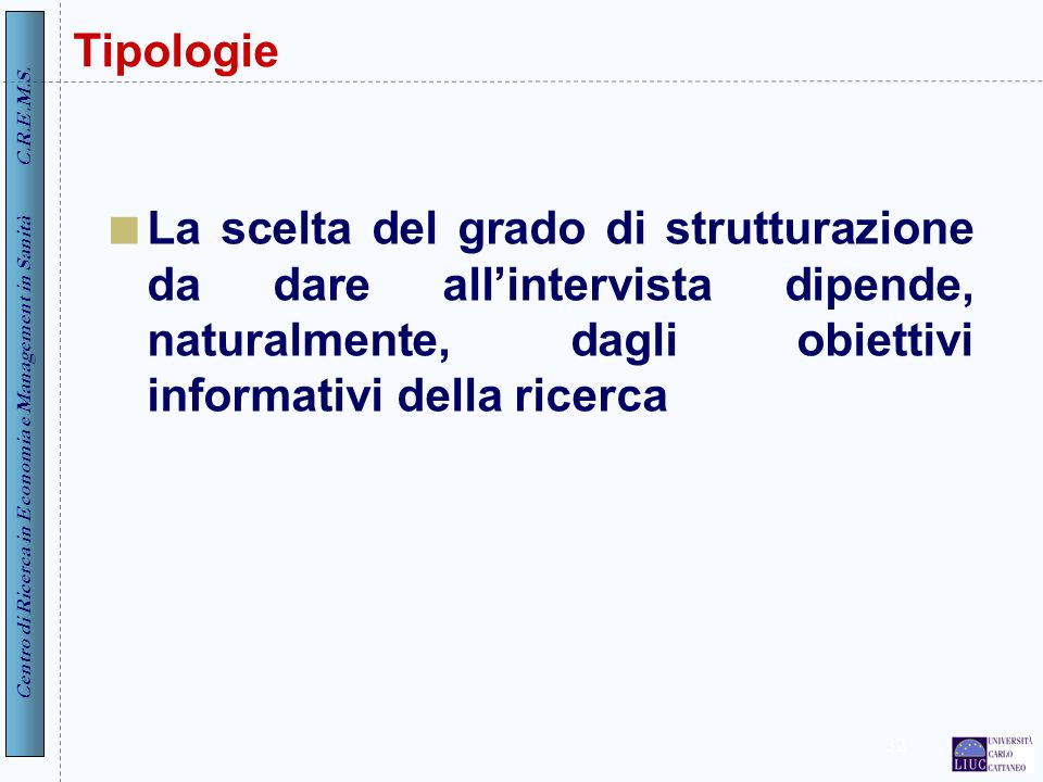 Tipologie La scelta del grado di strutturazione da dare all'intervista dipende, naturalmente, dagli obiettivi informativi della ricerca.