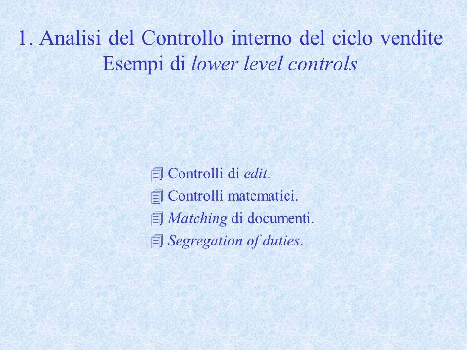 1. Analisi del Controllo interno del ciclo vendite Esempi di lower level controls