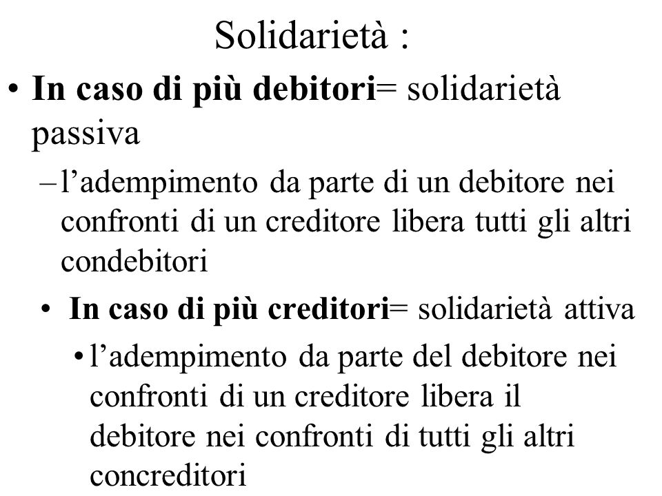 Solidarietà : In caso di più debitori= solidarietà passiva