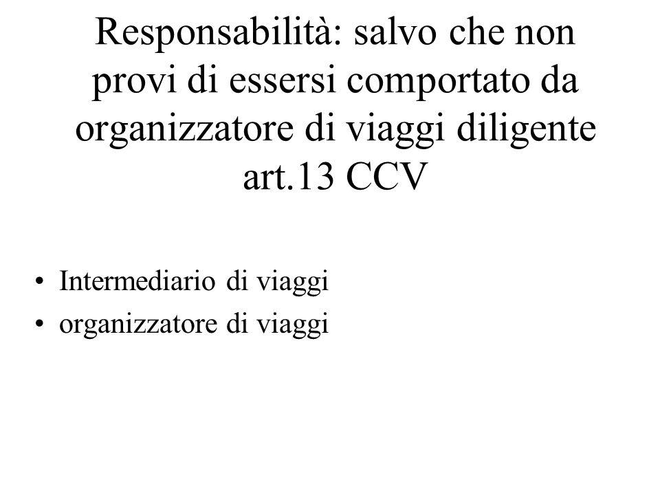 Responsabilità: salvo che non provi di essersi comportato da organizzatore di viaggi diligente art.13 CCV