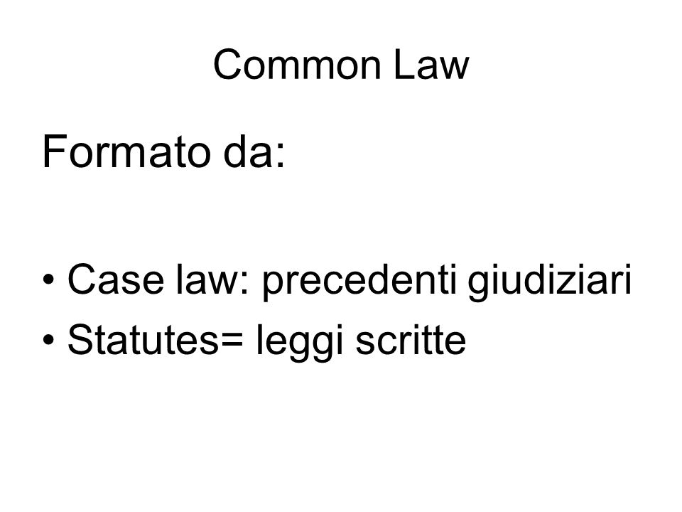 Formato da: Common Law Case law: precedenti giudiziari