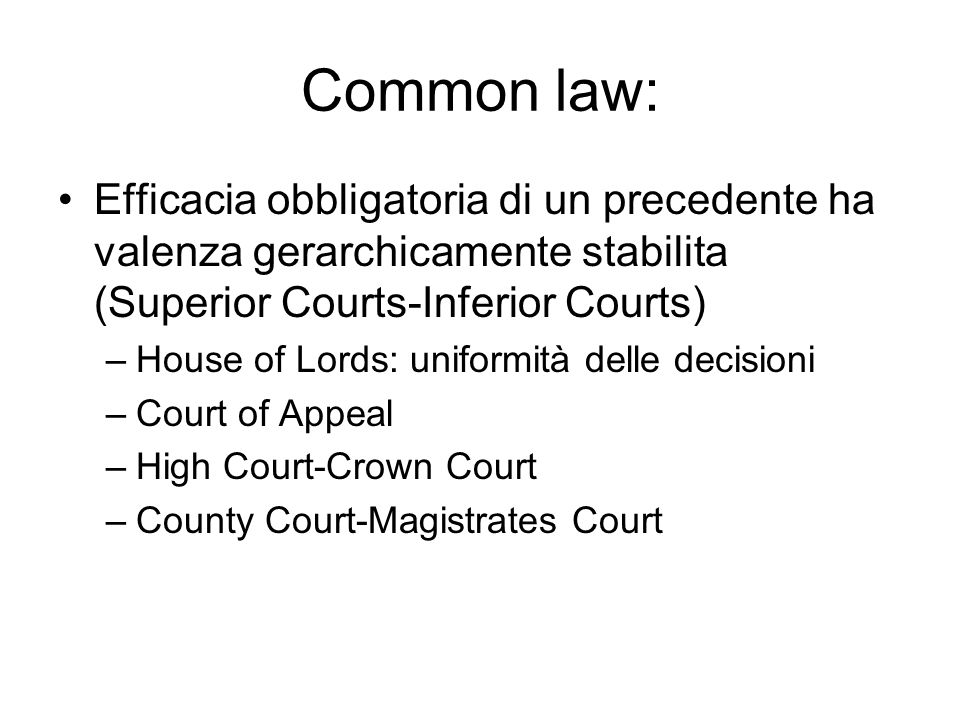 Common law: Efficacia obbligatoria di un precedente ha valenza gerarchicamente stabilita (Superior Courts-Inferior Courts)