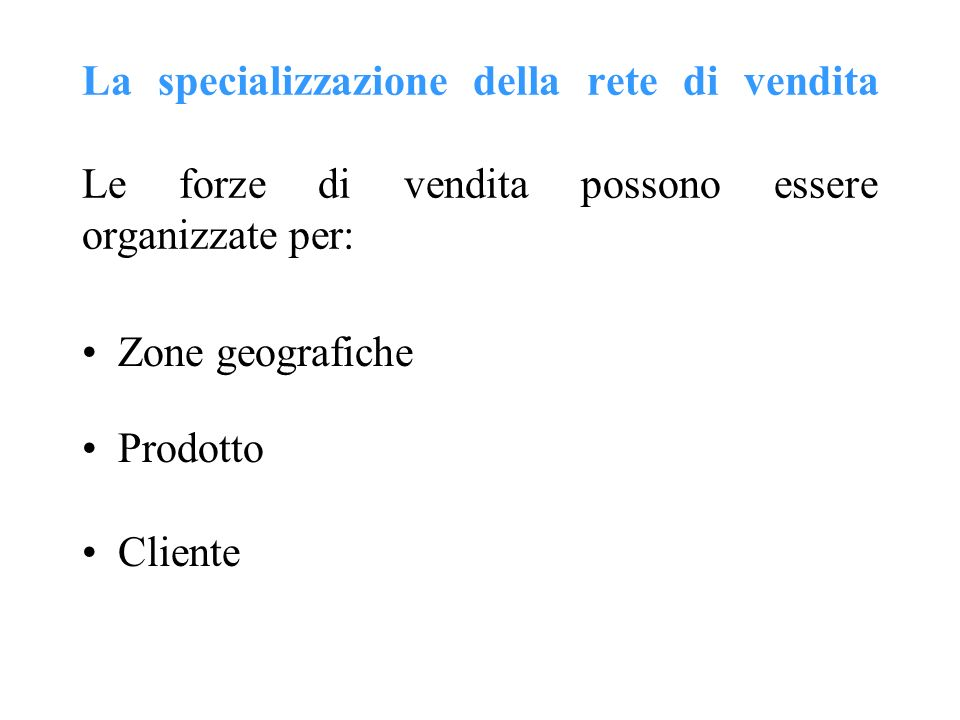 La specializzazione della rete di vendita Le forze di vendita possono essere organizzate per: