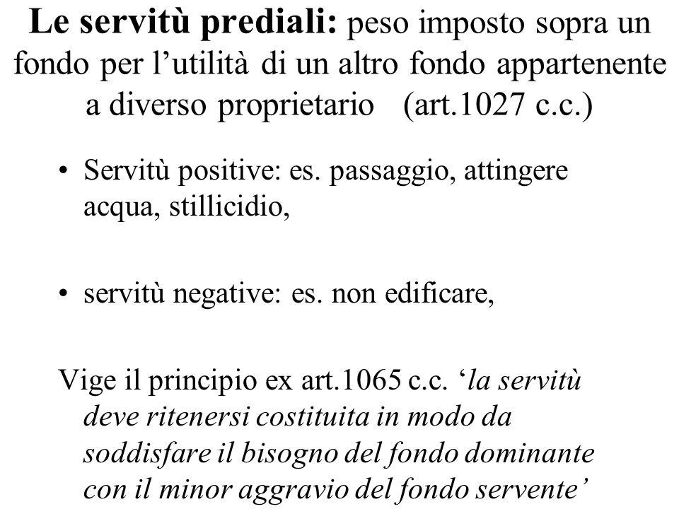 Le servitù prediali: peso imposto sopra un fondo per l'utilità di un altro fondo appartenente a diverso proprietario (art.1027 c.c.)
