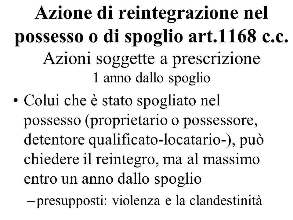 Azione di reintegrazione nel possesso o di spoglio art. 1168 c. c