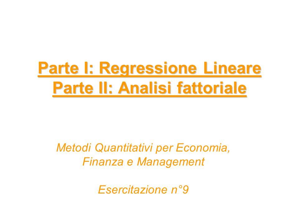 Parte I: Regressione Lineare Parte II: Analisi fattoriale
