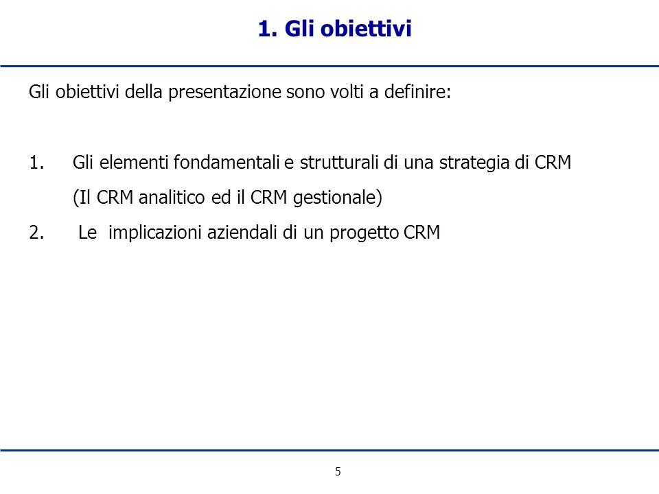 1. Gli obiettivi Gli obiettivi della presentazione sono volti a definire: 1. Gli elementi fondamentali e strutturali di una strategia di CRM.