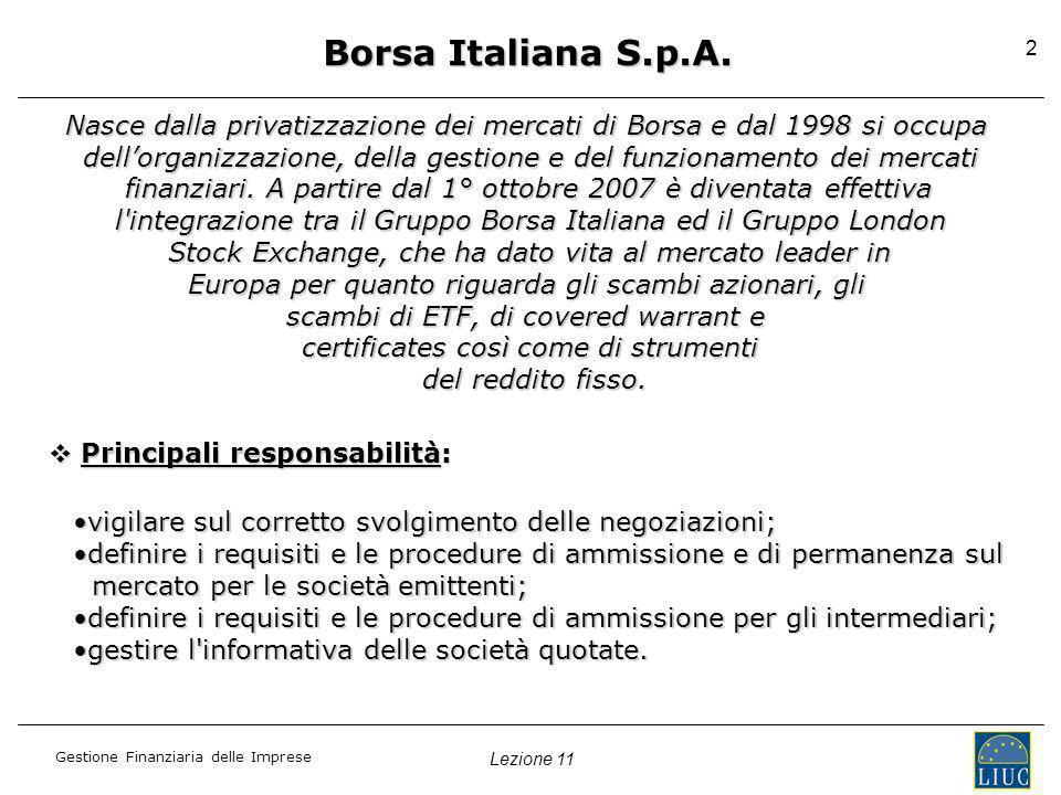 Borsa Italiana S.p.A. Nasce dalla privatizzazione dei mercati di Borsa e dal 1998 si occupa.