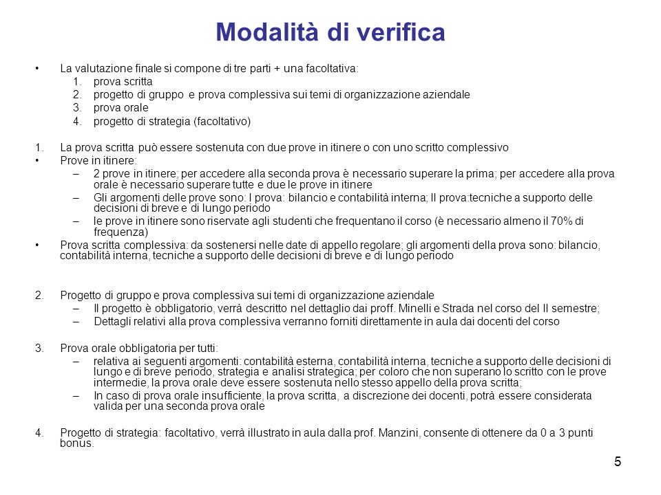 Modalità di verificaLa valutazione finale si compone di tre parti + una facoltativa: prova scritta.