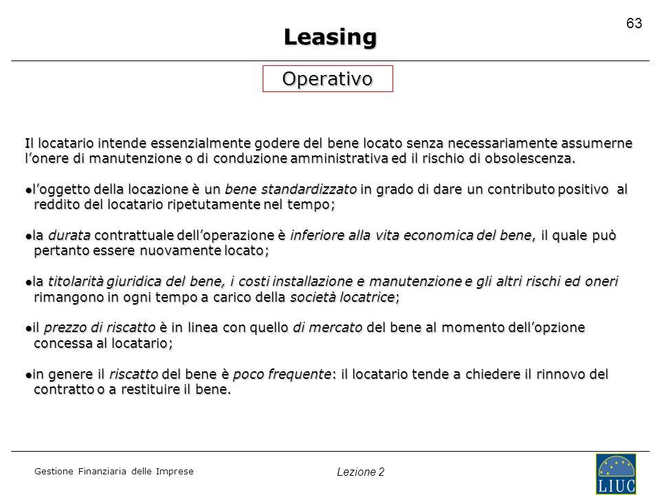 Leasing 63. Operativo. Il locatario intende essenzialmente godere del bene locato senza necessariamente assumerne.