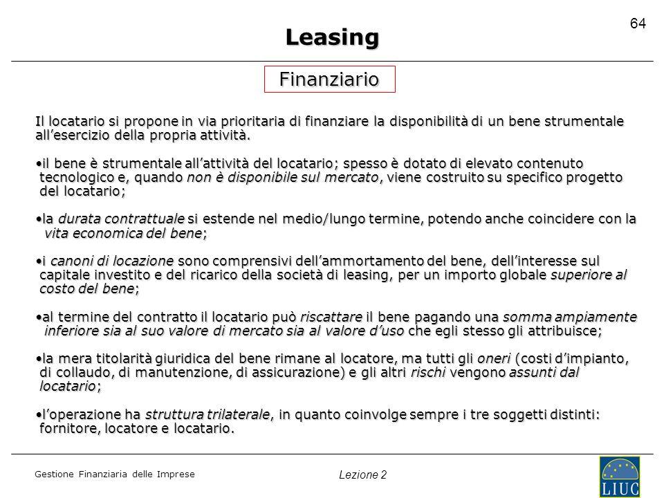 Leasing 64. Finanziario. Il locatario si propone in via prioritaria di finanziare la disponibilità di un bene strumentale.
