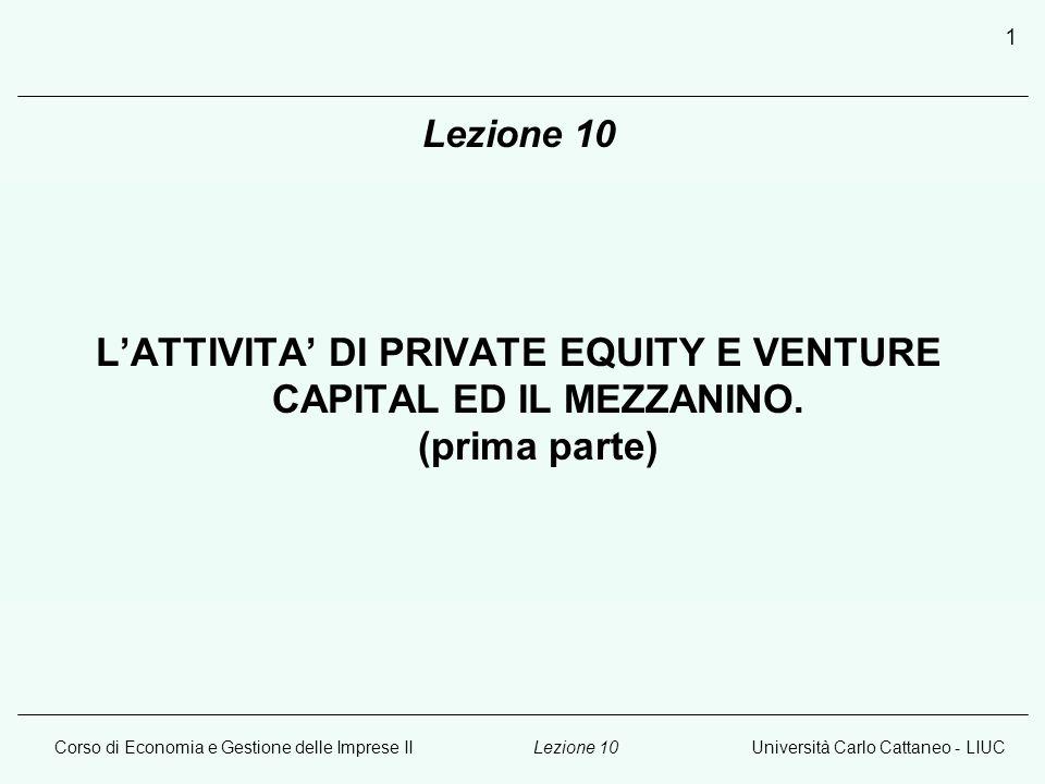 Lezione 10 L'ATTIVITA' DI PRIVATE EQUITY E VENTURE CAPITAL ED IL MEZZANINO.