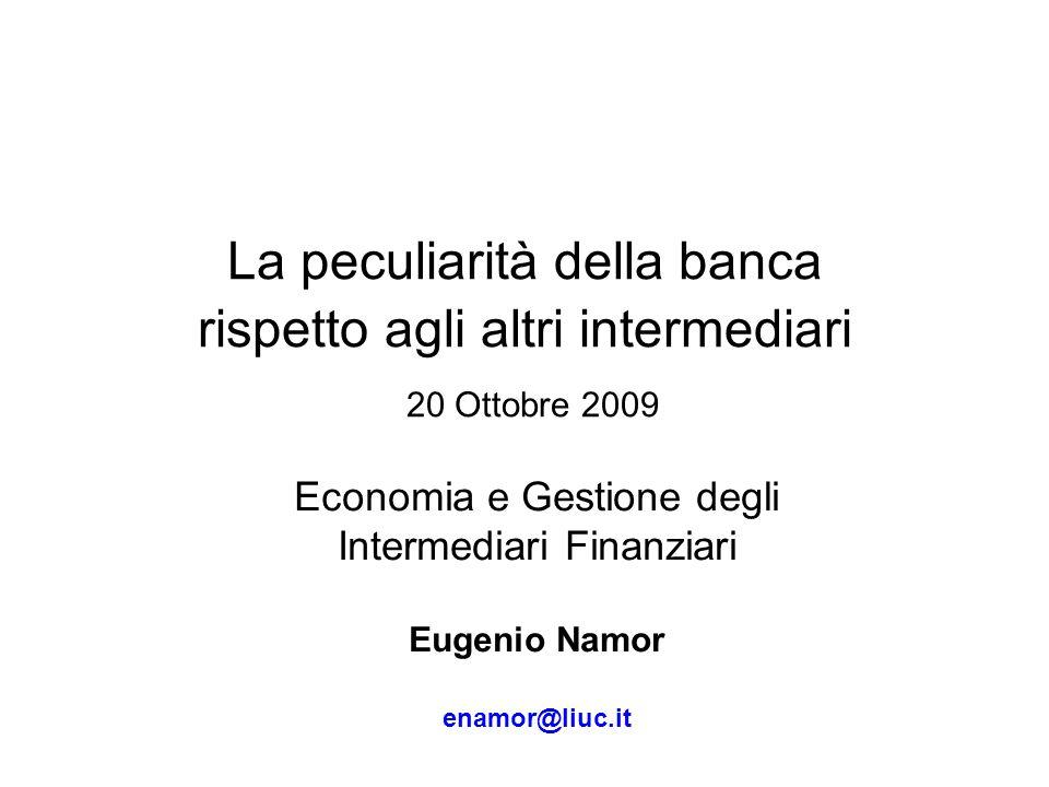La peculiarità della banca rispetto agli altri intermediari 20 Ottobre 2009