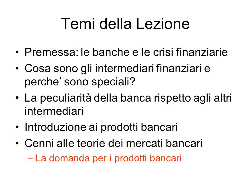 Temi della Lezione Premessa: le banche e le crisi finanziarie