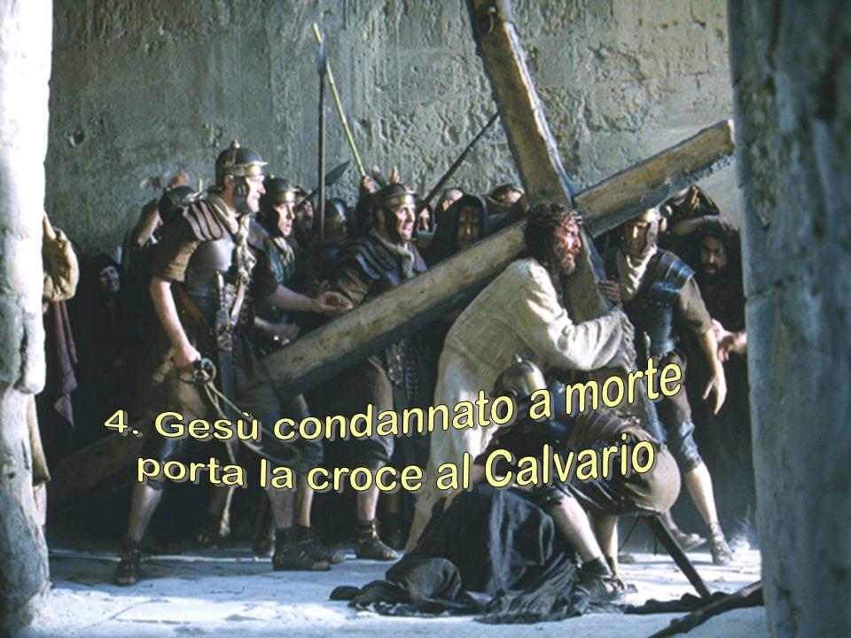 4. Gesù condannato a morte porta la croce al Calvario