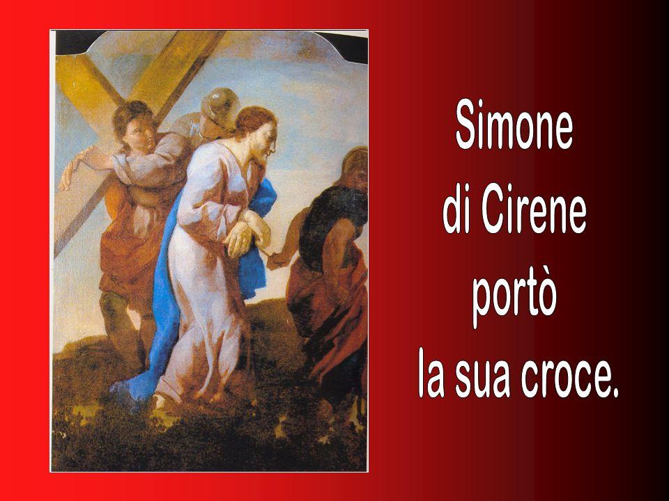 Simone di Cirene portò la sua croce.