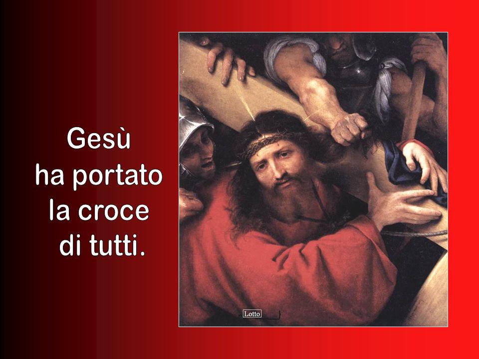 Gesù ha portato la croce di tutti.