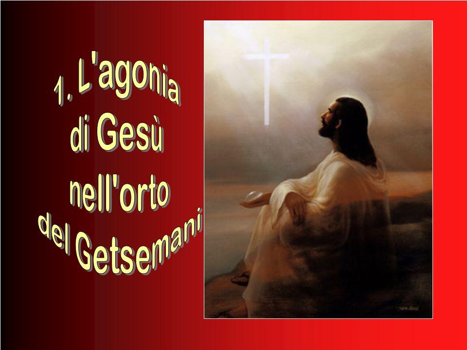 1. L agonia di Gesù nell orto del Getsemani