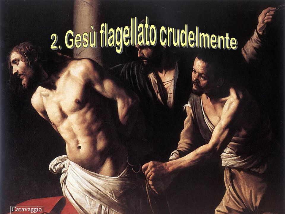 2. Gesù flagellato crudelmente