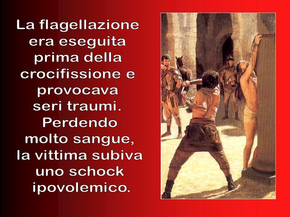 La flagellazione era eseguita. prima della. crocifissione e. provocava. seri traumi. Perdendo.