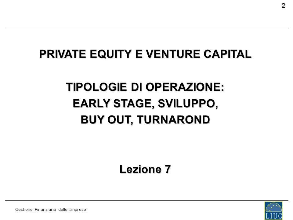 PRIVATE EQUITY E VENTURE CAPITAL TIPOLOGIE DI OPERAZIONE: