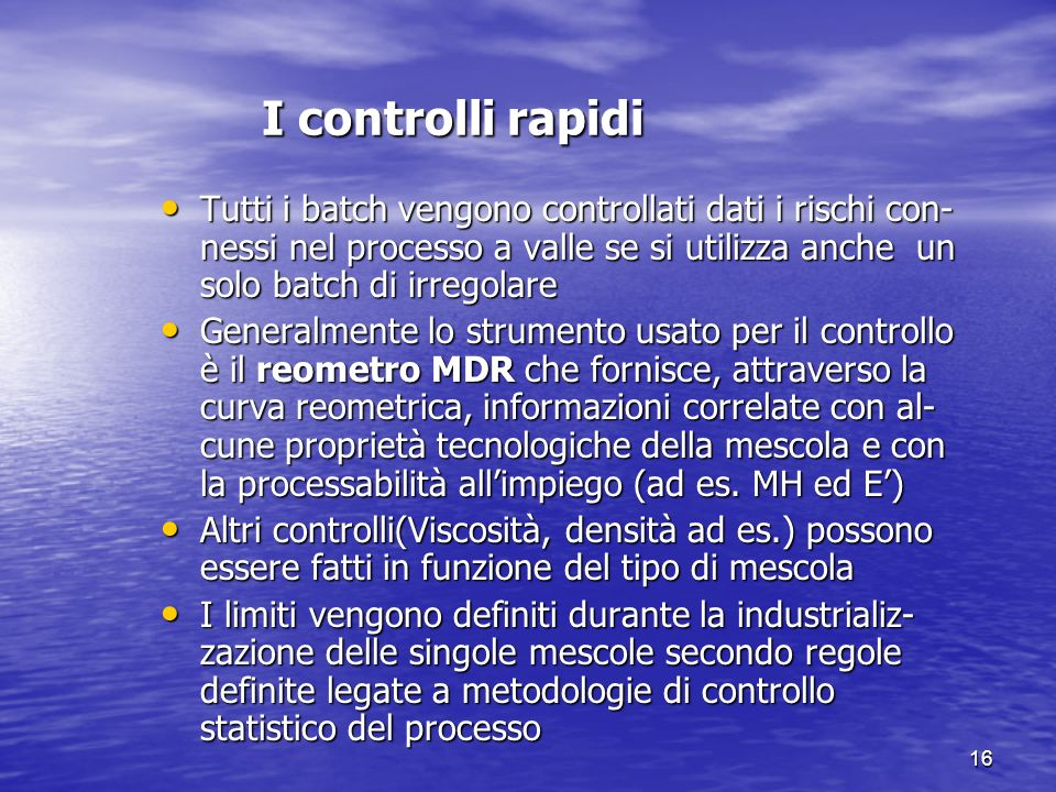 I controlli rapidi Tutti i batch vengono controllati dati i rischi con-nessi nel processo a valle se si utilizza anche un solo batch di irregolare.
