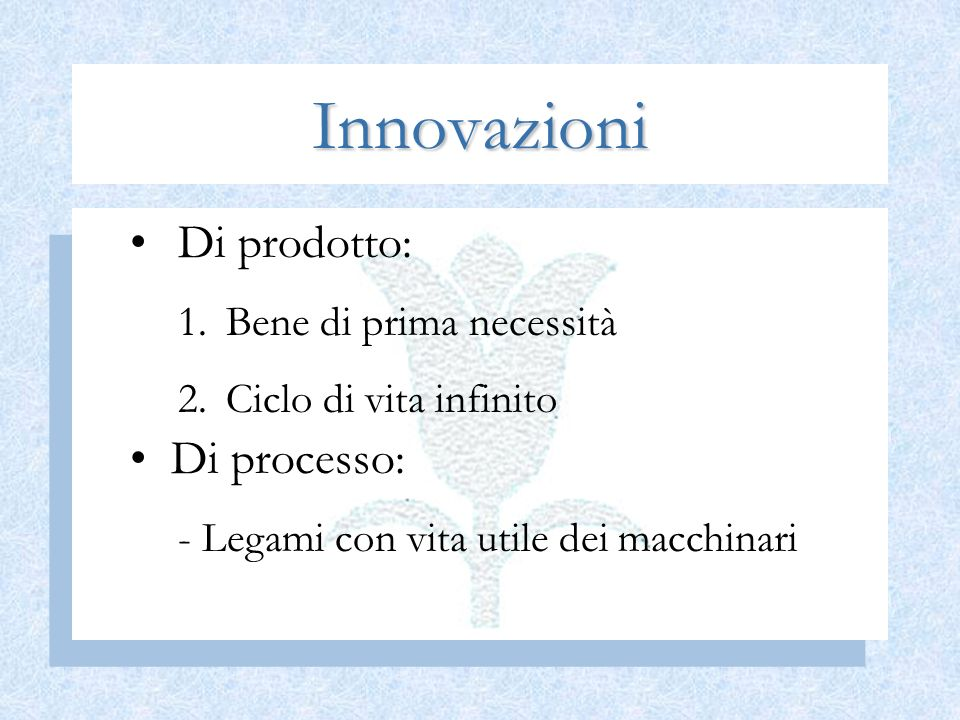 Innovazioni Di prodotto: Di processo: Bene di prima necessità