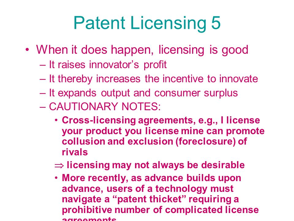 Patent Licensing 5 When it does happen, licensing is good