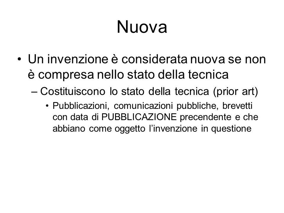 Nuova Un invenzione è considerata nuova se non è compresa nello stato della tecnica. Costituiscono lo stato della tecnica (prior art)