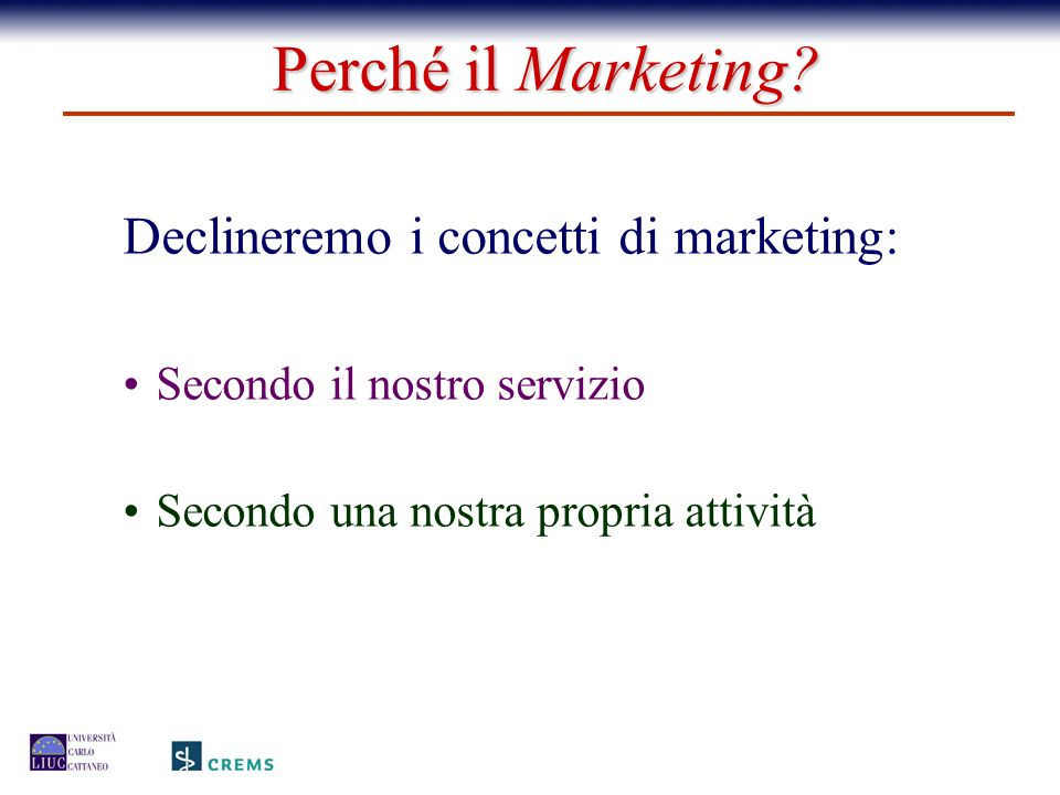 Perché il Marketing Declineremo i concetti di marketing: