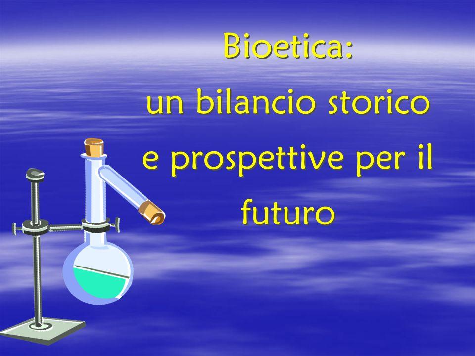 Bioetica: un bilancio storico e prospettive per il futuro