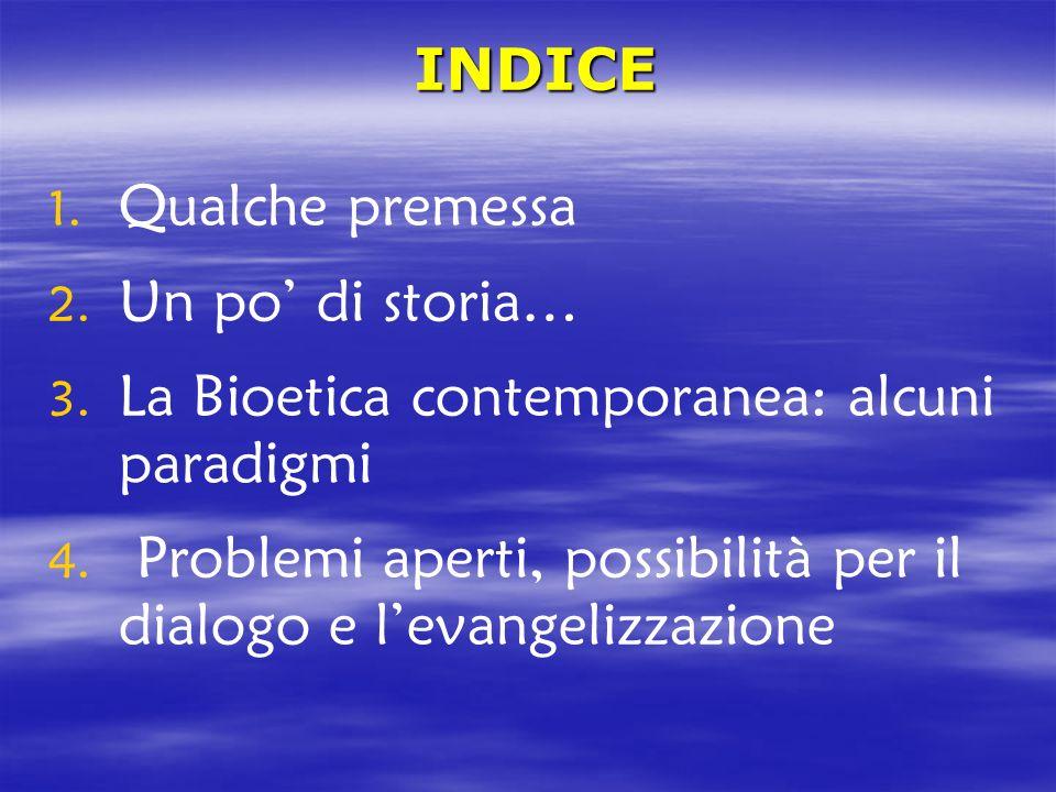 INDICE Qualche premessa. Un po' di storia… La Bioetica contemporanea: alcuni paradigmi.