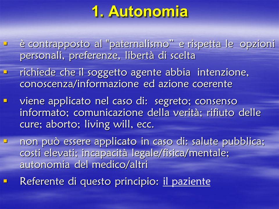 1. Autonomia è contrapposto al paternalismo e rispetta le opzioni personali, preferenze, libertà di scelta.