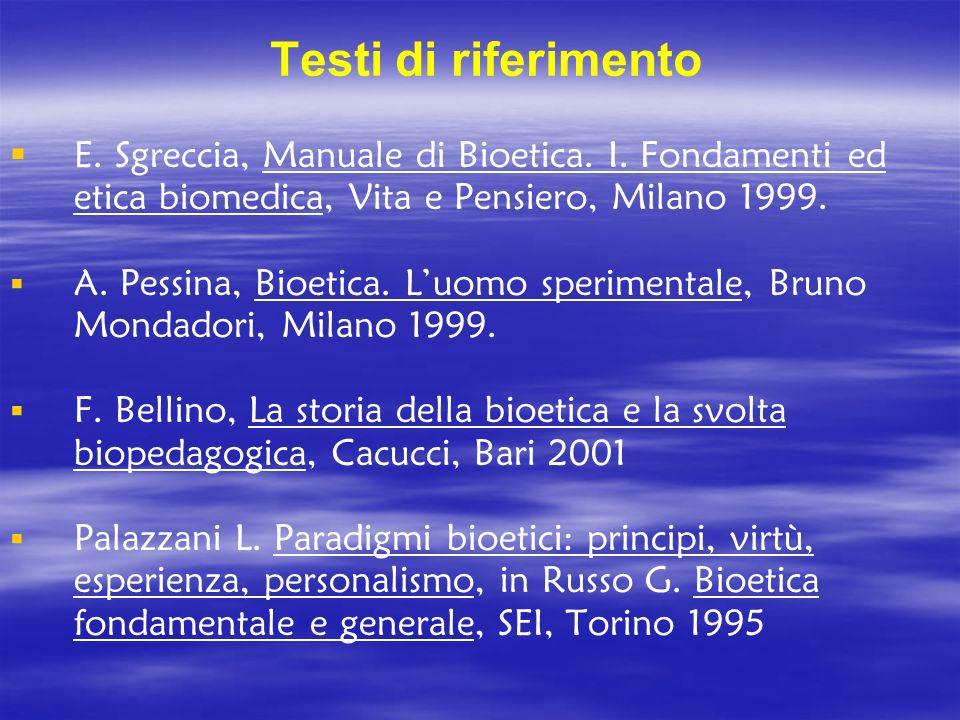 Testi di riferimento E. Sgreccia, Manuale di Bioetica. I. Fondamenti ed etica biomedica, Vita e Pensiero, Milano 1999.