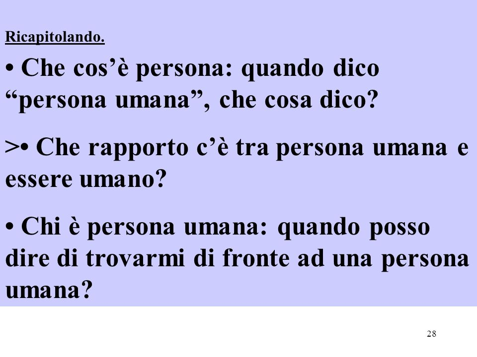 • Che cos'è persona: quando dico persona umana , che cosa dico