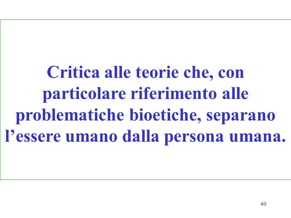 Critica alle teorie che, con particolare riferimento alle problematiche bioetiche, separano l'essere umano dalla persona umana.